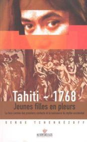 Tahiti 1768 ; jeunes filles en pleurs ; la face cachée des premiers contacts - Couverture - Format classique