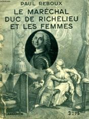 Le Marechal Duc De Richelieu Et Les Femmes. Collection : Hier Et Aujourd'Hui. - Couverture - Format classique