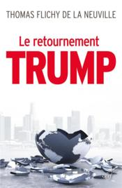 Le retournement de Trump  - Thomas Flichy