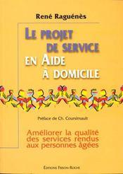 Le Projet De Service En Aide A Domicile ; Ameliorer La Qualite Des Services Rendus Aux Personnes Agees - Intérieur - Format classique
