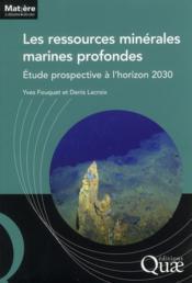 Les ressources minérales marines profondes ; étude prospective à l'horizon 2030 - Couverture - Format classique