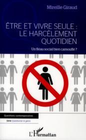 Être et vivre seule : le harcèlement quotidien ; un fléau social bien camouflé ? - Couverture - Format classique