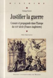 Justifier la guerre ; censure et propagande dans l'Europe du XVIIe siècle (France-Angleterre) - Couverture - Format classique