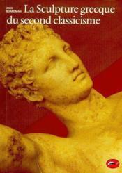 La sculpture grecque du second classicisme - Couverture - Format classique