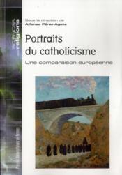 Portraits du catholicisme ; une comparaison européenne - Couverture - Format classique