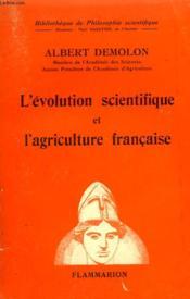 L'Evolution Scientifique Et L'Agriculture Francaise. Collection : Bibliotheque De Philosophie Scientifique. - Couverture - Format classique