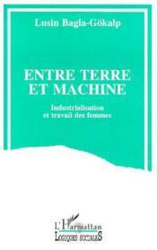 Entre terre et machine ; industrialisation et travail des femmes - Couverture - Format classique