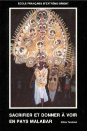 Sacrifier et donner à voir en pays Malabar ; les fêtes de temple au Kerala (Inde du sud): etude anth. - Couverture - Format classique