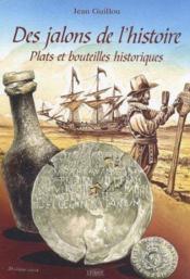 Des jalons de l'histoire ; plats et bouteilles historiques - Couverture - Format classique