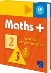 Maths + ; Ce1 ; Exercices Complémentaires (Edition 2009)  - Dausse