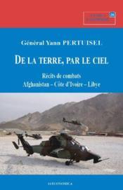 De la terre, par le ciel - recits de combats - afghanistan, cote d'ivoire, libye - Couverture - Format classique