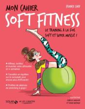 MON CAHIER ; soft fitness  - France Carp - Isabelle Maroger - Sophie Ruffieux