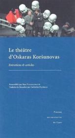 Le théâtre d'Oskaras Korsunovas ; entretiens et articles - Couverture - Format classique