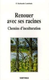Renouer avec ses racines ; chemins d'inculturation - Couverture - Format classique