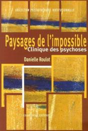 Paysages de l'impossible ; clinique des psychoses - Couverture - Format classique
