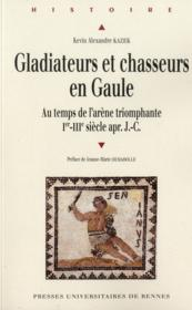 Gladiateurs et chasseurs en Gaule ; au temps de l'arène triomphante, I-III siècles apr. J.-C. - Couverture - Format classique