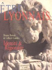 Etre lyonnais : identite & regionalite, hommage a aime vingtrinier - Couverture - Format classique