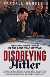 Vente livre :  DISOBEYING HITLER - GERMAN RESISTANCE IN THE LAST YEAR OF WWII  - Randall Hansen