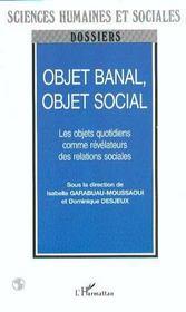 Objet Banal Objet Social ; Les Objets Quotidiens Comme Revelateurs Des Relations Sociales - Intérieur - Format classique