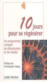 10 Jours Pour Se Régénérer. Un Programme Complet De Détoxication Et De Vitalité - Couverture - Format classique