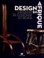 Design en Afrique ; s'asseoir, se coucher et rêver - Couverture - Format classique