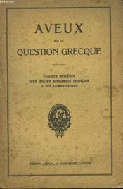 Aveux Sur La Question Grecque. Paroles Sinceres D'Un Ancien Diplomate A Ses Compatriotes - Couverture - Format classique