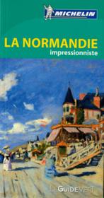 LE GUIDE VERT ; Normandie impressionniste  - Collectif Michelin