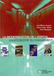La modernisation de l'hôpital: kaléidoscopie du changement - Couverture - Format classique