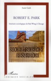 Robert E. Park ; itinéraire sociologique de Red Wing à Chicago - Couverture - Format classique