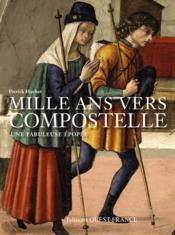 Mille ans vers Compostelle ; une fabuleuse épopée - Couverture - Format classique