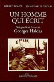 Un Homme Qui Ecrit : Bibliographie De Georges Haldas - Couverture - Format classique