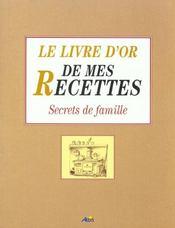 Le livre d'or de mes recettes, secrets de famille - Intérieur - Format classique