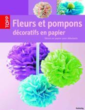 Fleurs et pompons décoratifs en papier ; décors en papier pour débutants - Couverture - Format classique