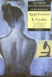Apprivoiser Le Crabe ; Un Medecin Et Une Malade Face Au Cancer - Intérieur - Format classique