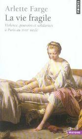 La vie fragile ; violence, pouvoirs et solidarités à Paris au XVIII siècle - Intérieur - Format classique