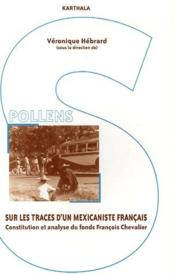 Sur les traces d'un mexicaniste francais ; constitution et analyse du fonds Francois Chevalier - Couverture - Format classique