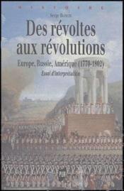 Des révoltes aux révolutions ; Europe, Russie, Amérique (1770-1802) ; essai d'interprétation - Couverture - Format classique