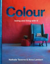 Vente livre :  Colour loving and living with it  - Nathalie Taverne - Anna Lambert