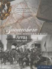 Vente livre :  Somewhere on the western front (Arras 1914-1918)  - Jacques Girardet