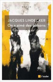 Vente livre :  On a aimé des poisons  - Jacques Lindecker