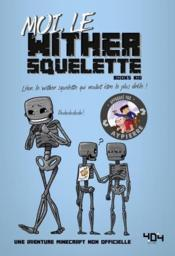 Vente  Moi, le wither squelette ; une aventure Minecraft non officielle  - Books Kid - Elliot Gaudard
