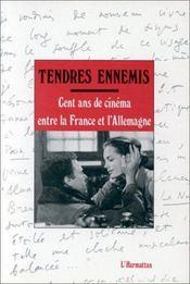 Tendres ennemis ; cent ans de cinéma entre la France et l'Allemagne - Intérieur - Format classique