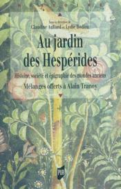 Au jardin des hespérides ; histoire, société et épigraphie des mondes anciens ; mélanges offerts à Alain Tranoy - Couverture - Format classique