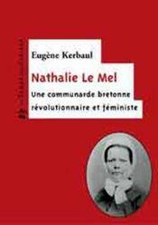 Nathalie Le Mel ; une communarde bretonne, révolutionnaire et féministe - Intérieur - Format classique