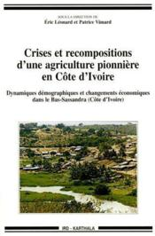 Crises et recompositions d'une agriculture pionnière en Côte d'Ivoire ; dynamiques démographiques et changements économiques dans les Bas-Sassandra (Côte d'Ivoire) - Couverture - Format classique
