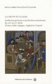 La dette et le juge ; juridiction gracieuse et juridiction contentieuse du XIII au XV siècle - Couverture - Format classique