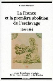 La France et la première abolition de l'esclavage 1794-1802 ; le cas des colonies orientales Ile-de-France (Maurice) et la Réunion - Couverture - Format classique