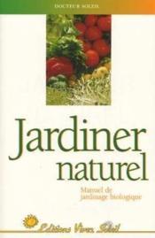 Jardiner naturel, manuel de jardinage biologique - Couverture - Format classique
