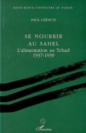 Se nourrir au Sahel ; l'alimentation au Tchad (1937-1939) - Couverture - Format classique