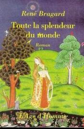 Toute La Splendeur Du Monde : Roman - Couverture - Format classique